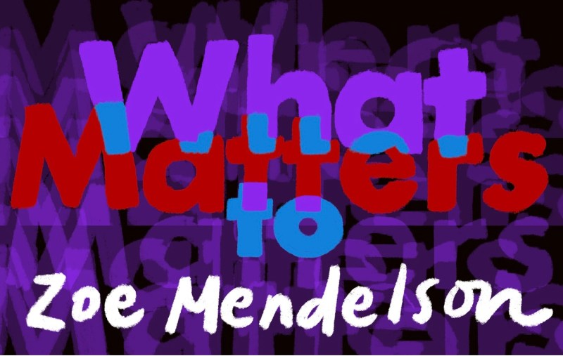 Thumbnail for What Matters: Zoe Mendelson on Living More To the Point
