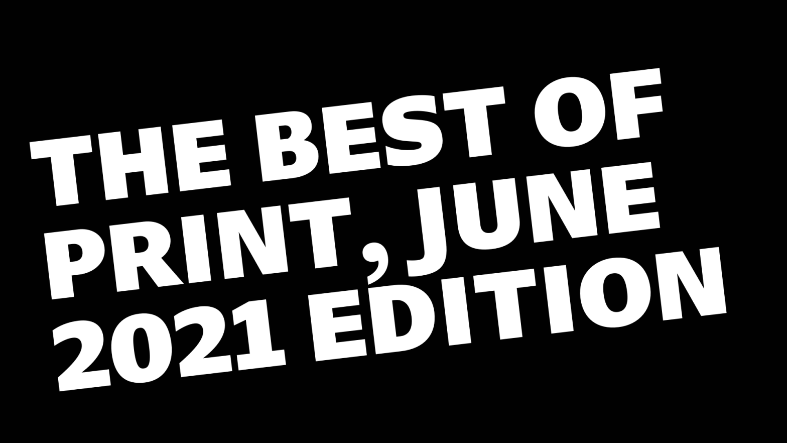 Thumbnail for The Best of PRINT, June 2021 Edition