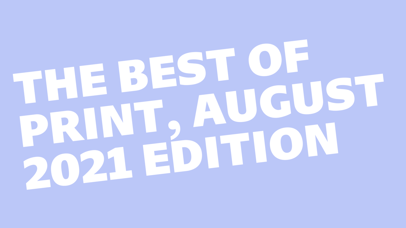 Thumbnail for The Best of PRINT, August 2021 Edition
