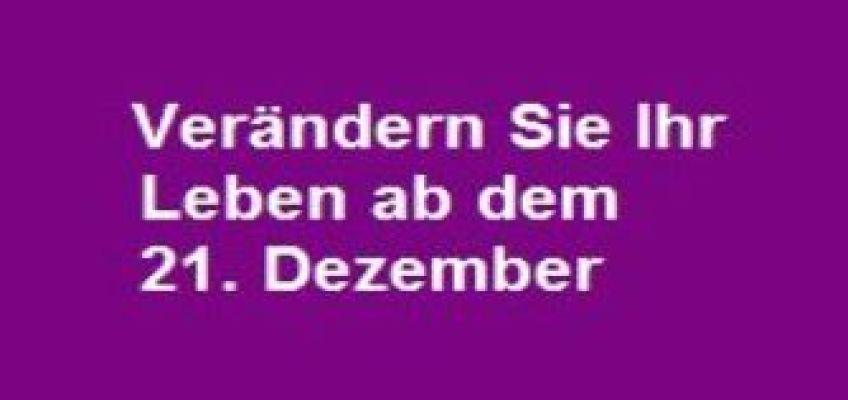 Verändern Sie Ihr Leben ab dem 21. Dezember