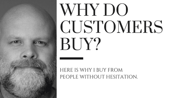 Why Do Customers Buy Products? Here is Why I Buy From People.  #184