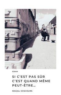 Couverture-SiCEstPasSurCEstQuandMemePeutEtre-MagaliDiscours