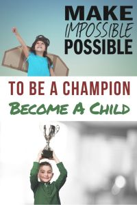 To Be A Champion – Become A Child