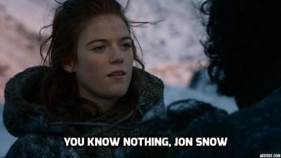 """You know nothing, Jon Snow"""