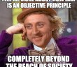"An image of Willy Wonka from the movie ""Willy Wonka and the Chocolate Factory"" (1971) appears with the text ""Tell me more about how law is an objective principle completely beyond the reach of society."""