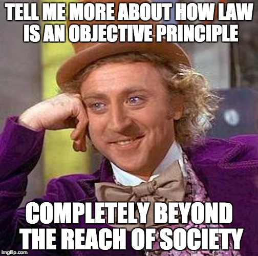 """An image of Willy Wonka from the movie """"Willy Wonka and the Chocolate Factory"""" (1971) appears with the text """"Tell me more about how law is an objective principle completely beyond the reach of society."""""""
