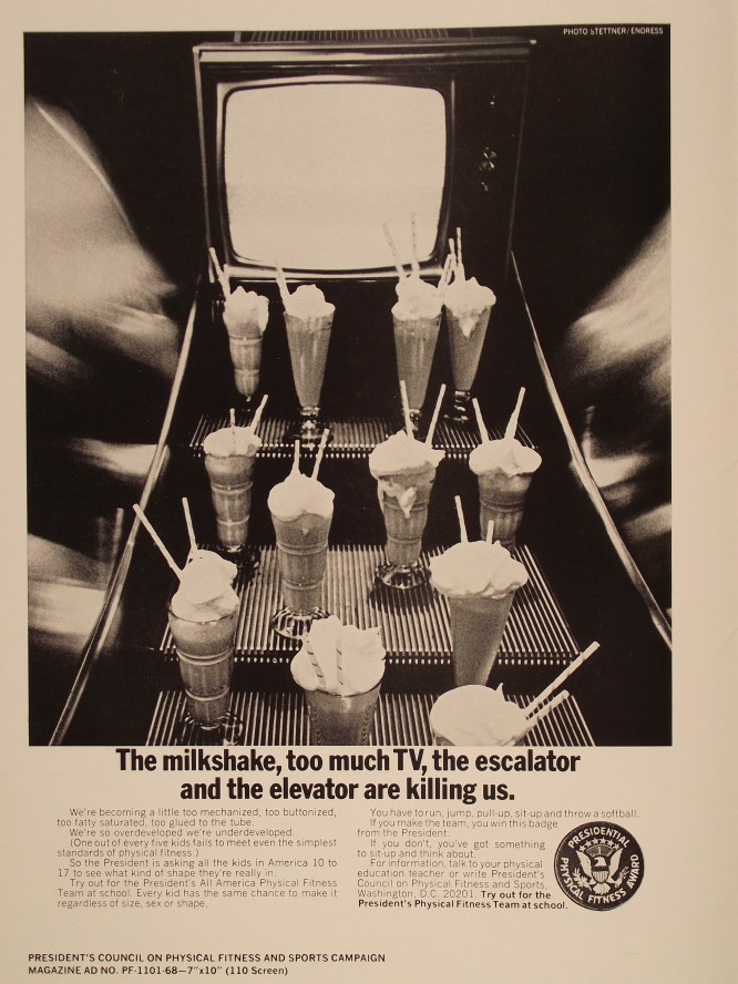 """A poster shows several milkshakes and a TV set on the steps of an escalator. The poster includes the text """"The milkshake, too much TV, the escalator and the elevator are killing us."""" The poster also has the logo of the Presidential Physical Fitness Award."""