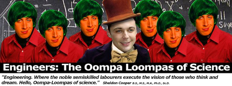Engineers are the oompa loompas of science