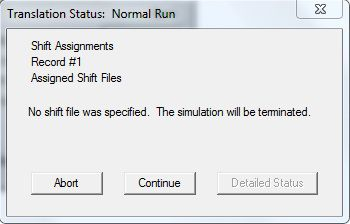 Translation Status: Normal Run, Shift Assignments Record #1 Assidned Shift Files No shift file was specified. The simulation will be terminated.