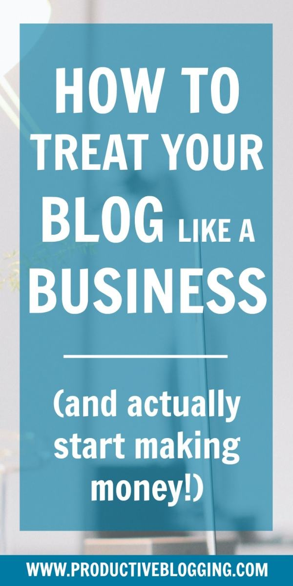 Do you want your blog to be more than just a hobby? Do you wish your blog made enough money to be your full-time job? Here's how to treat your blog like a business (and start actually making money!) #treatitlikeabusiness #businessblogging #bizblogging #money #bloggingformoney #makemoneyblogging #howdoblogsmakemoney #goals #blogginggoals #bloggingtips #blogginghacks #productivitytips #productivityhacks #productiveblogging #blogsmarternotharder #BSNH