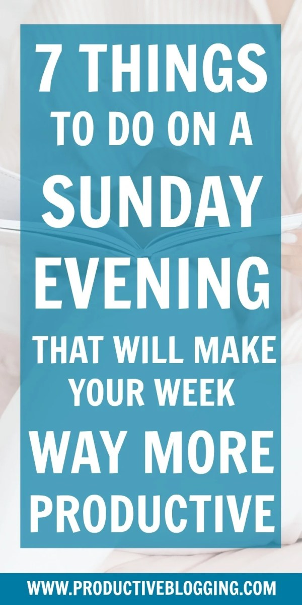 Set your week up for success! Do these 7 things on a Sunday evening and have your most productive week EVER! #productivity #timemanagement #productivitytips #productivityhabits #productivityhacks #sundayhabits #sundayproductivityhabits #todolist #lifeadmin #weeklytodolist #dailytodolist #bloggingtips #blogginghacks #productiveblogger #solopreneur #mompreneur #businessowner #savvybusinessowner #mycreativebiz #beyourownboss #seizetheday #makeithappen #tipoftheday #timesavingtip #productiveblogging