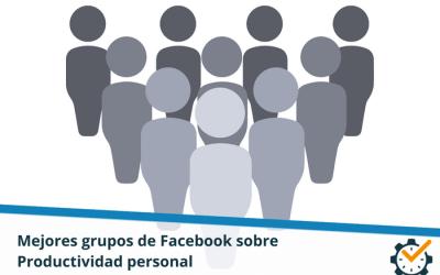 Mejores grupos de Facebook sobre Productividad Personal