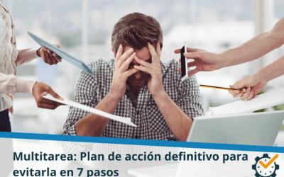 Multitarea: Plan de acción definitivo para evitarla en 7 pasos