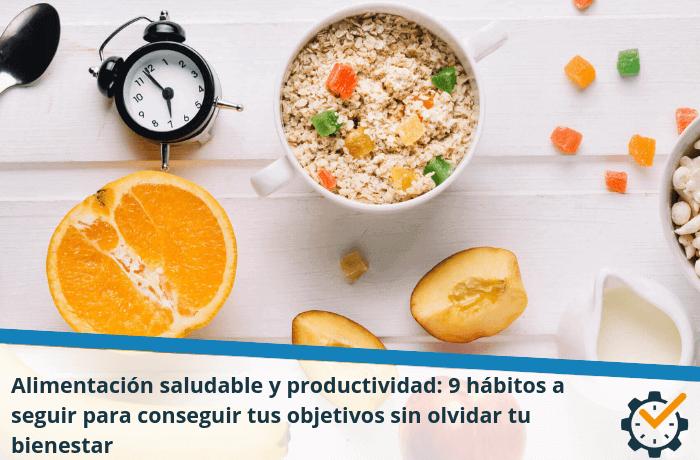 Alimentación saludable y productividad: 9 hábitos a seguir para conseguir tus objetivos sin olvidar tu bienestar