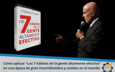 """Cómo aplicar «Los 7 hábitos de la gente altamente efectiva"""" en una época de gran incertidumbre y cambio en el mundo"""