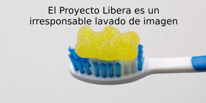 El Proyecto Libera es un irresponsable lavado de imagen #greenwashing