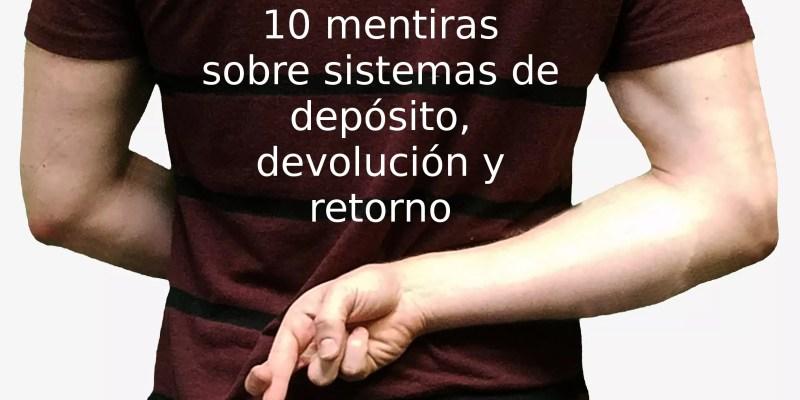 10 mentiras sobre sistemas de depósito, devolución y retorno (SDDR)
