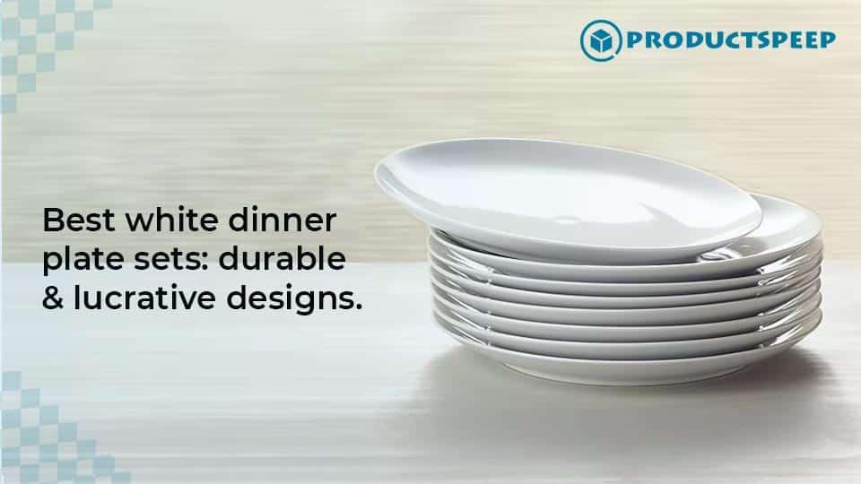 Best White Dinner Plates Sets – Durable and Lucrative Designs.