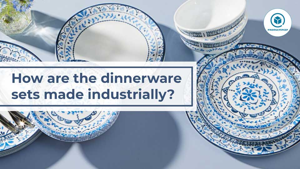 """Do you know """"how are the dinnerware sets made industrially?"""""""