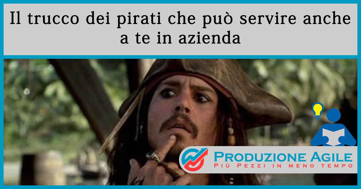 Il trucco dei pirati che può servire anche a te in Azienda - Produzione Agile