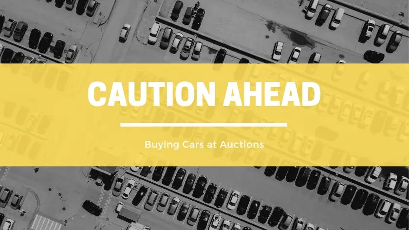 Caution Ahead – Buying Cars at Auction