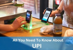 All you need to know about UPI - Unified Payment Interface