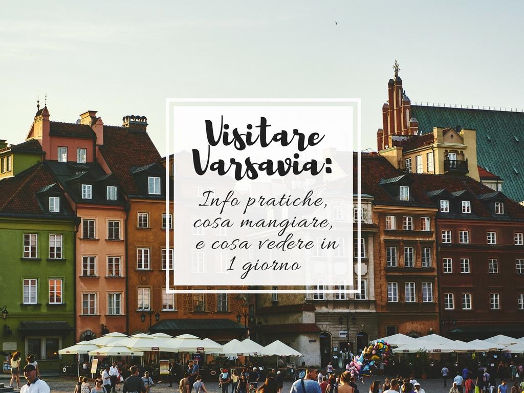 Cosa vedere a Varsavia: info pratiche, cosa mangiare e itinerario da 1 giorno
