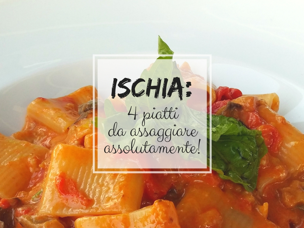 Cosa mangiare a Ischia: 4 piatti da assaggiare assolutamente