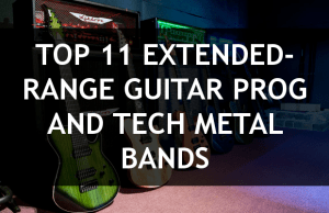 Top 11 Extended-Range Guitar Prog and Tech Metal Bands