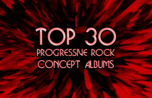 Top 30 Progressive Rock Concept Albums