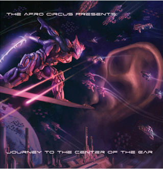 The Afro Circus - Journey to the Center of the Ear