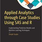 Applied Analytics through Case Studies Using SAS and R