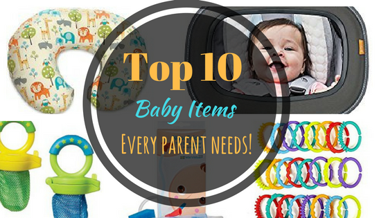 Kid Tested, Mother approved | The top 10 baby items every parent needs!