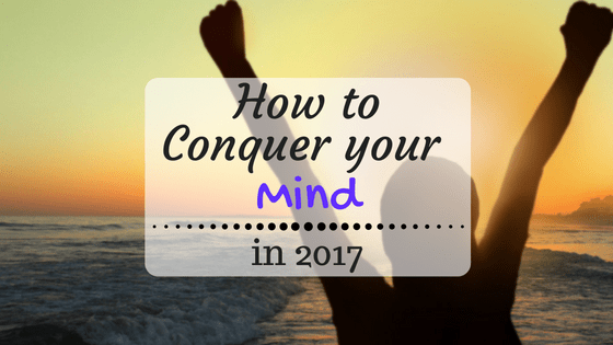 How to conquer your mind in 2017