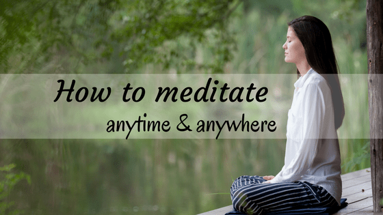 How to meditate anytime and anywhere