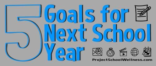 5 Goals for Next School Year - Project School Wellness