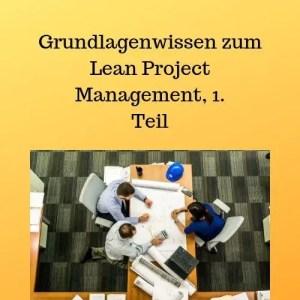 Grundlagenwissen zum Lean Project Management, 1. Teil