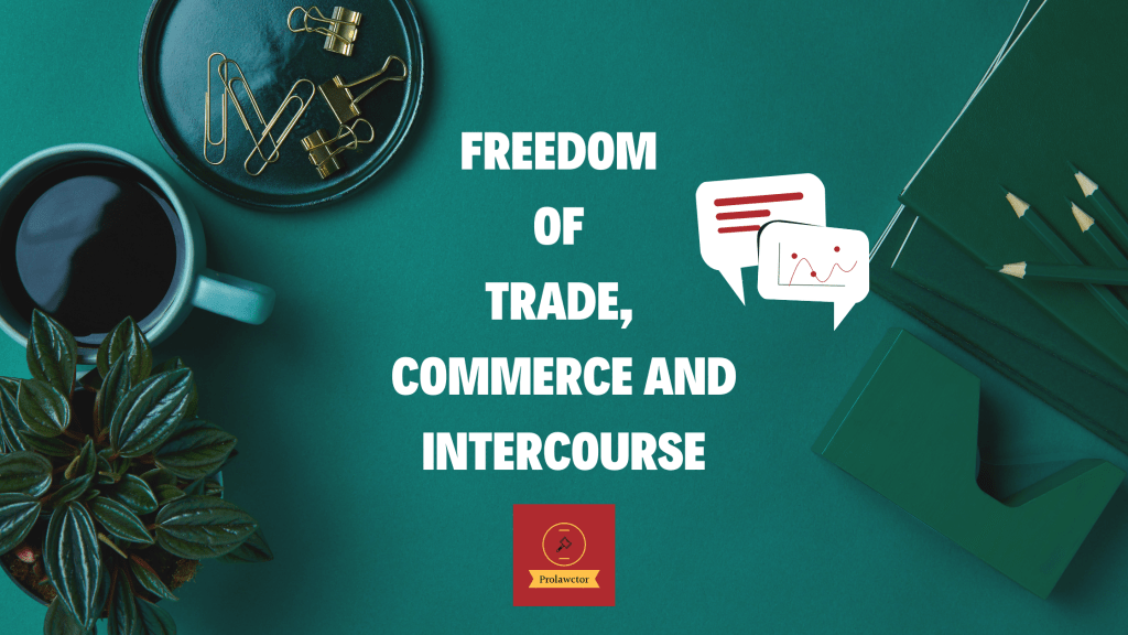 FREEDOM OF TRADE, COMMERCE AND INTERCOURSE- Prolawctor