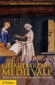 Guardaroba medievale vesti e società dal XIII al XVI secolo – Maria Giuseppina Muzzarelli