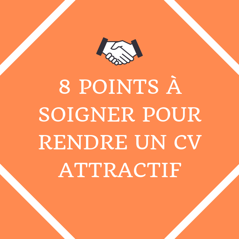 r u00e9diger un cv attractif   8 points  u00e0 peaufiner