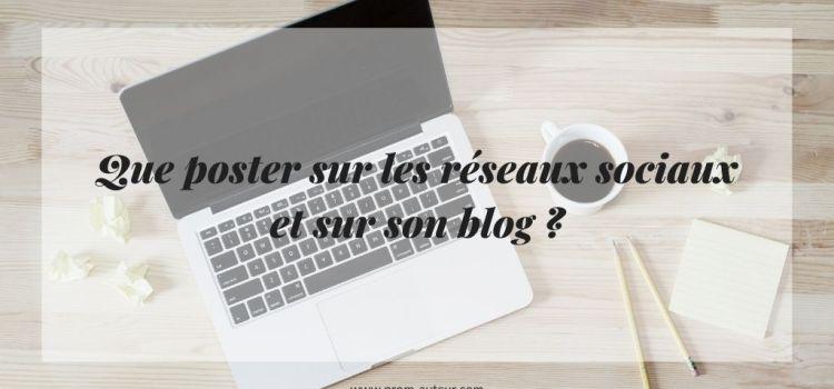 Que poster sur les réseaux sociaux et sur son blog ?