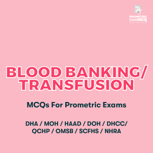 Blood Banking Transfusion MCQs For Prometric Exams