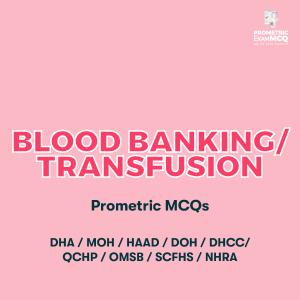Blood Banking Transfusion Prometric MCQs