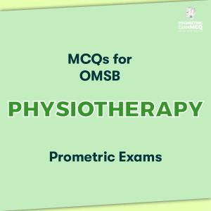 MCQs for OMSB Physiotherapy Prometric Exams