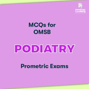 MCQs for OMSB Podiatry Prometric Exams