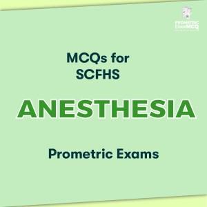 MCQs for SCFHS Anesthesia Prometric Exams