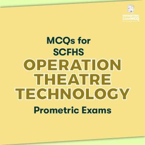 MCQs for SCFHS Operation Theatre Technology Prometric Exams