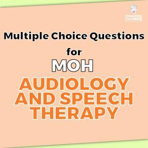 Multiple Choice Questions For MOH Audiology and Speech Therapy