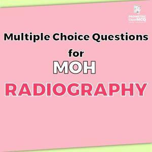 Multiple Choice Questions For MOH Radiography