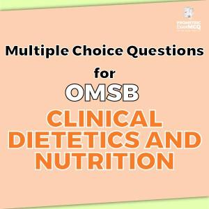 Multiple Choice Questions For OMSB Clinical Dietetics and Nutrition